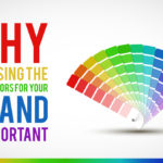 Why Choosing the Right Colors for Your Brand is Important?